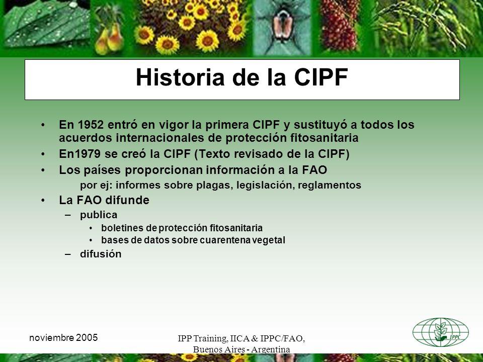 IPP Training, IICA & IPPC/FAO, Buenos Aires - Argentina noviembre 2005 Historia de la CIPF En 1952 entró en vigor la primera CIPF y sustituyó a todos