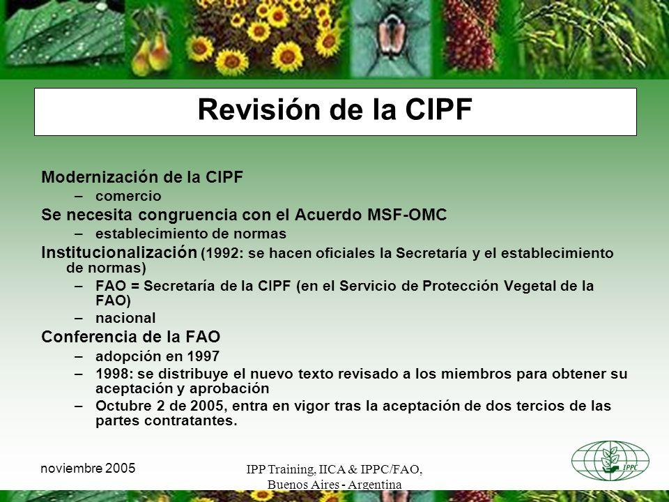 IPP Training, IICA & IPPC/FAO, Buenos Aires - Argentina noviembre 2005 Revisión de la CIPF Modernización de la CIPF –comercio Se necesita congruencia