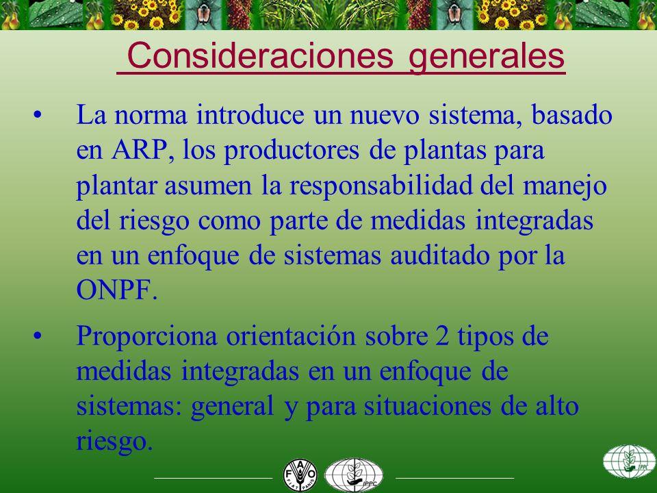 Consideraciones generales La norma introduce un nuevo sistema, basado en ARP, los productores de plantas para plantar asumen la responsabilidad del manejo del riesgo como parte de medidas integradas en un enfoque de sistemas auditado por la ONPF.