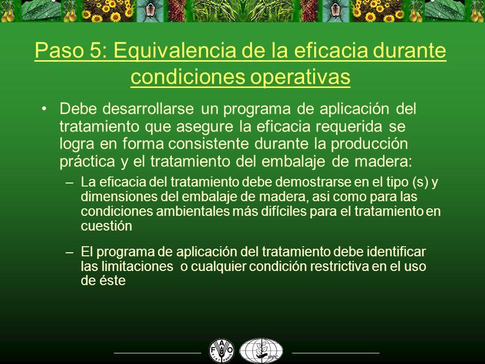 Paso 5: Equivalencia de la eficacia durante condiciones operativas Debe desarrollarse un programa de aplicación del tratamiento que asegure la eficaci