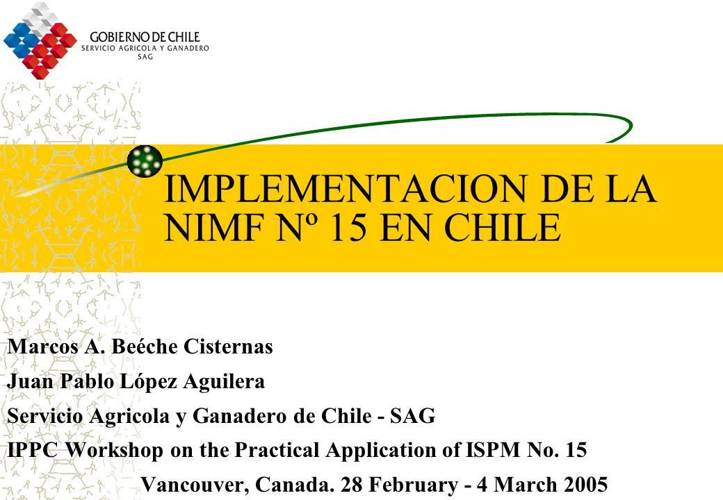 IMPLEMENTACION DE LA NIMF Nº 15 EN CHILE Marcos A. Beéche Cisternas Juan Pablo López Aguilera Servicio Agricola y Ganadero de Chile - SAG IPPC Worksho