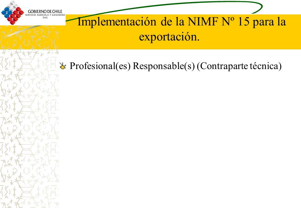 Implementación de la NIMF Nº 15 para la exportación. Profesional(es) Responsable(s) (Contraparte técnica)