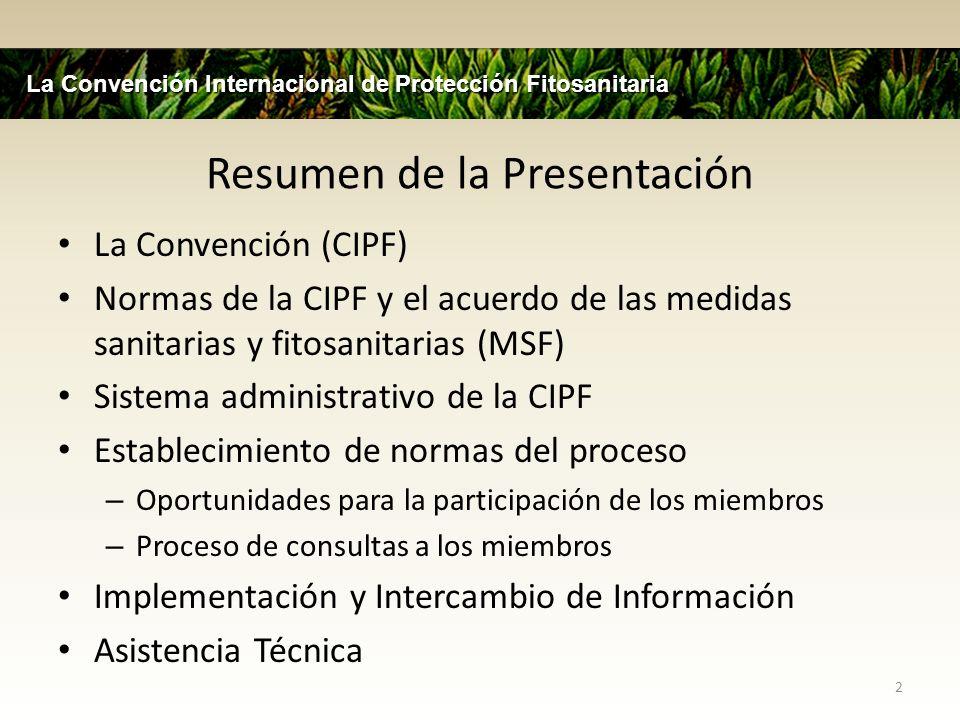 Resumen de la Presentación La Convención (CIPF) Normas de la CIPF y el acuerdo de las medidas sanitarias y fitosanitarias (MSF) Sistema administrativo