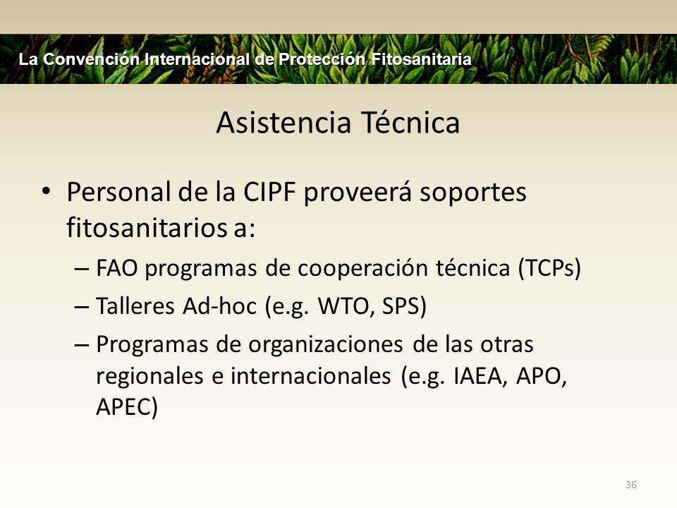 Asistencia Técnica Personal de la CIPF proveerá soportes fitosanitarios a: – FAO programas de cooperación técnica (TCPs) – Talleres Ad-hoc (e.g. WTO,