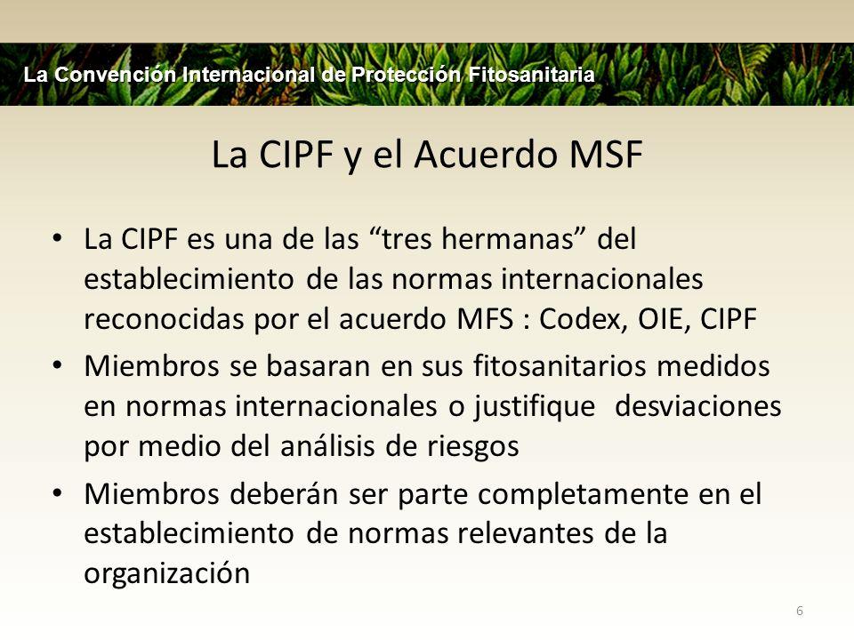 La CIPF y el Acuerdo MSF La CIPF es una de las tres hermanas del establecimiento de las normas internacionales reconocidas por el acuerdo MFS : Codex,
