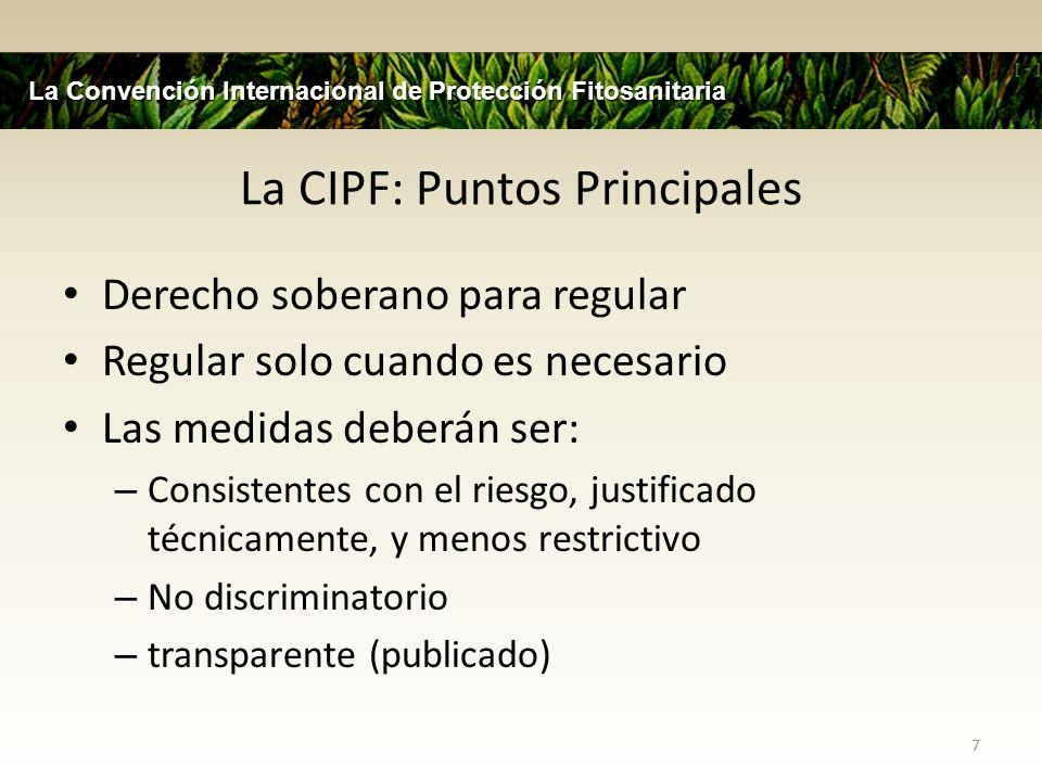 La CIPF: Puntos Principales Derecho soberano para regular Regular solo cuando es necesario Las medidas deberán ser: – Consistentes con el riesgo, just