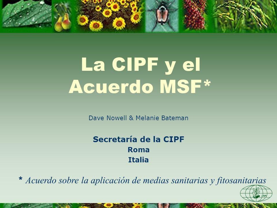 Dave Nowell & Melanie Bateman Secretaría de la CIPF Roma Italia La CIPF y el Acuerdo MSF* * Acuerdo sobre la aplicación de medias sanitarias y fitosan