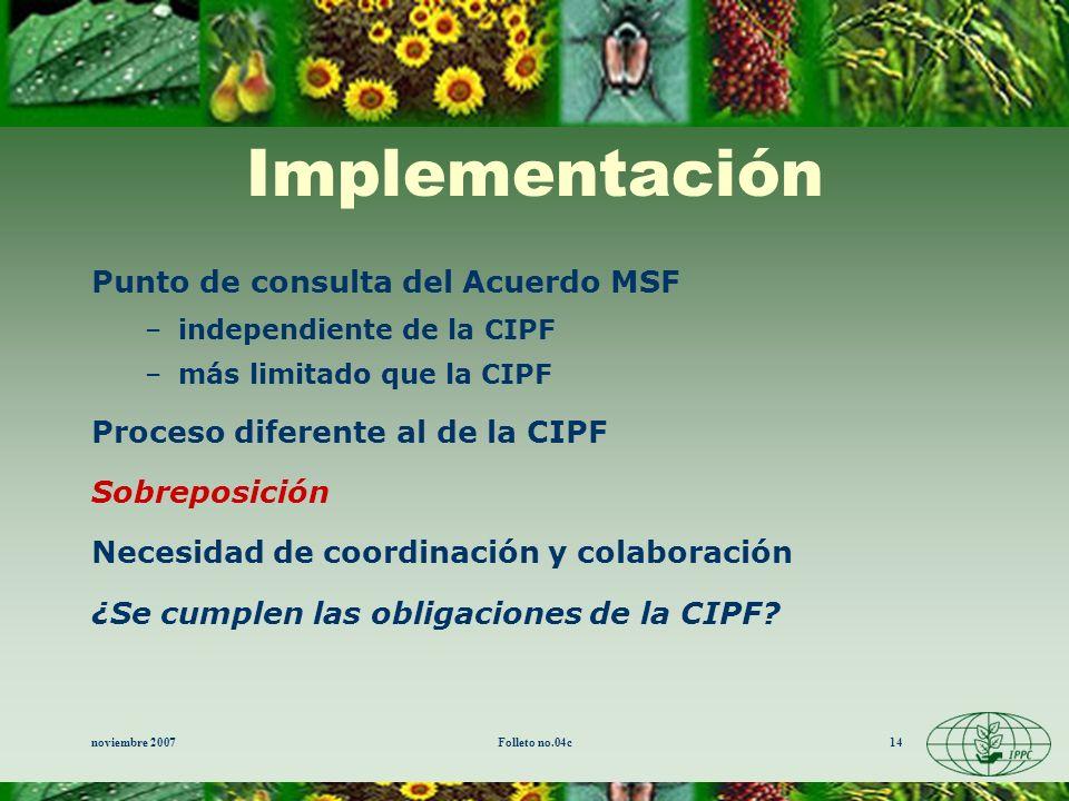 noviembre 2007Folleto no.04c14 Implementación Punto de consulta del Acuerdo MSF –independiente de la CIPF –más limitado que la CIPF Proceso diferente