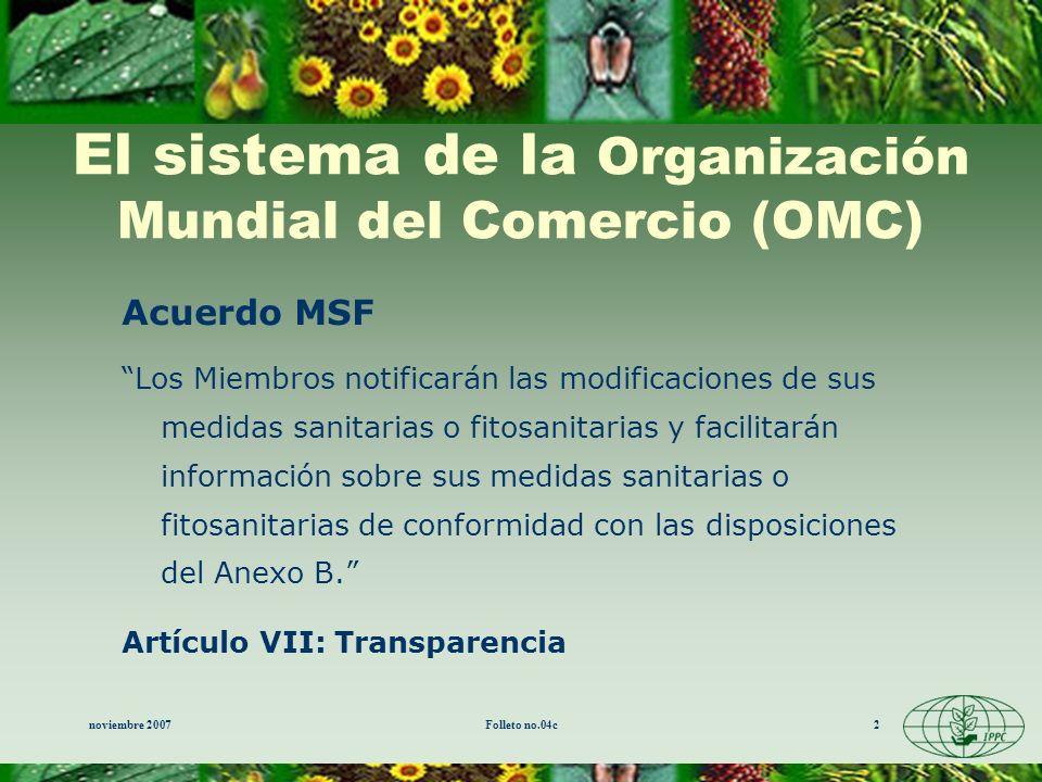 noviembre 2007Folleto no.04c2 El sistema de la Organización Mundial del Comercio (OMC) Acuerdo MSF Los Miembros notificarán las modificaciones de sus