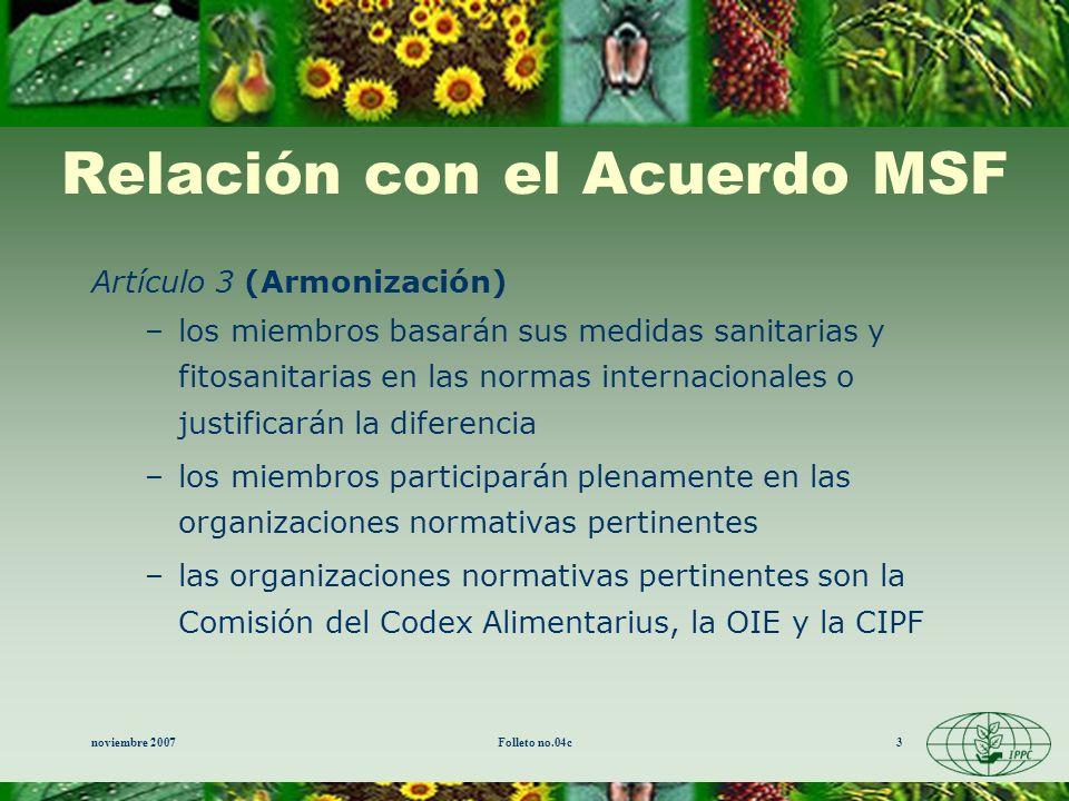 noviembre 2007Folleto no.04c3 Relación con el Acuerdo MSF Artículo 3 (Armonización) –los miembros basarán sus medidas sanitarias y fitosanitarias en l