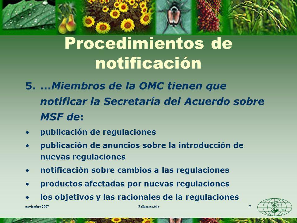 noviembre 2007Folleto no.04c7 Procedimientos de notificación 5....Miembros de la OMC tienen que notificar la Secretaría del Acuerdo sobre MSF de: publ