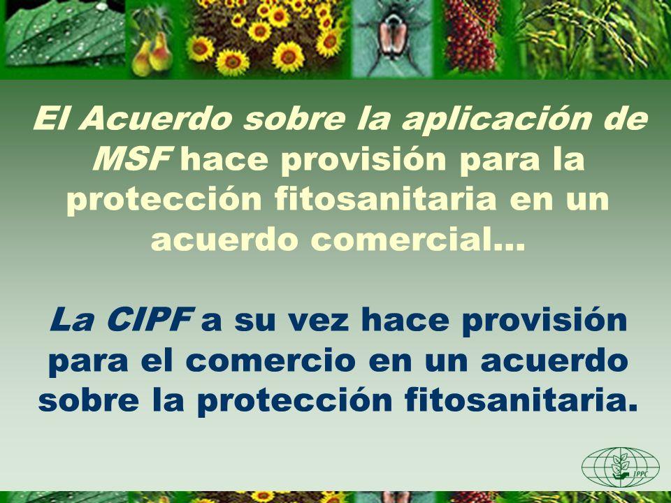El Acuerdo sobre la aplicación de MSF hace provisión para la protección fitosanitaria en un acuerdo comercial... La CIPF a su vez hace provisión para