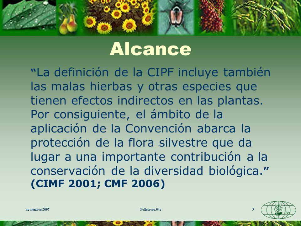 noviembre 2007Folleto no.04c9 La definición de la CIPF incluye también las malas hierbas y otras especies que tienen efectos indirectos en las plantas