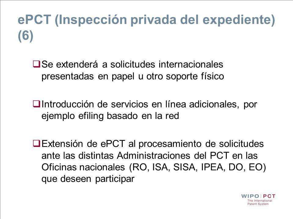 ePCT (Inspección privada del expediente) (6) Se extenderá a solicitudes internacionales presentadas en papel u otro soporte físico Introducción de ser