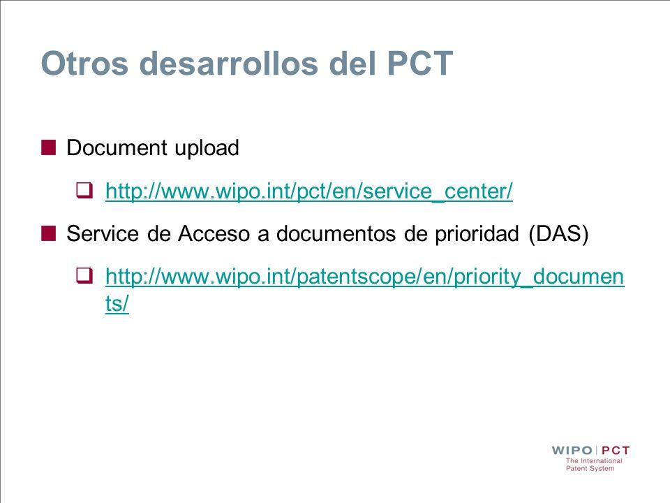 Otros desarrollos del PCT Document upload http://www.wipo.int/pct/en/service_center/ Service de Acceso a documentos de prioridad (DAS) http://www.wipo