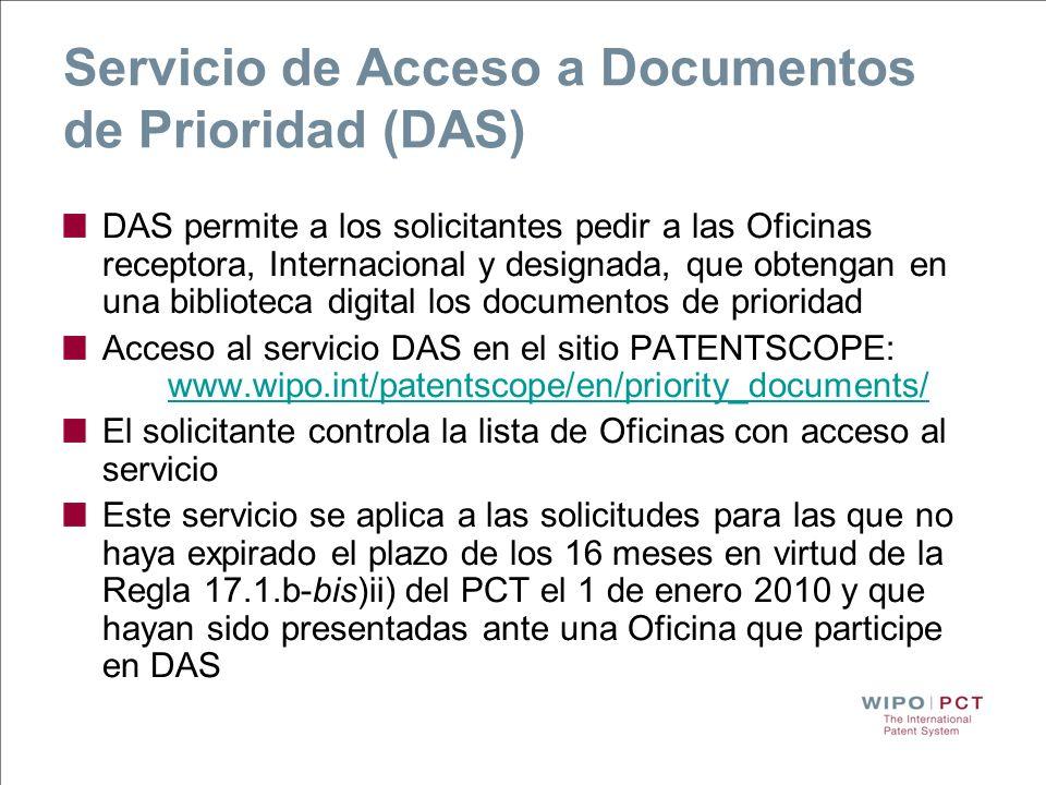 Servicio de Acceso a Documentos de Prioridad (DAS) DAS permite a los solicitantes pedir a las Oficinas receptora, Internacional y designada, que obten