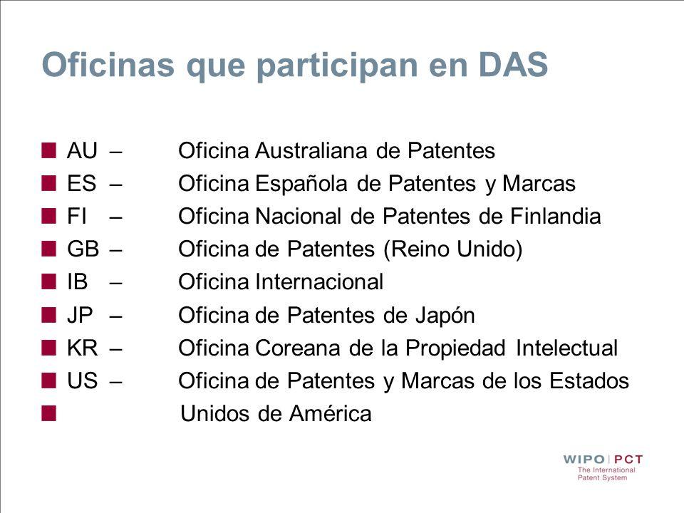 Oficinas que participan en DAS AU–Oficina Australiana de Patentes ES–Oficina Española de Patentes y Marcas FI–Oficina Nacional de Patentes de Finlandi