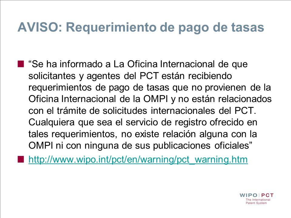 AVISO: Requerimiento de pago de tasas Se ha informado a La Oficina Internacional de que solicitantes y agentes del PCT están recibiendo requerimientos