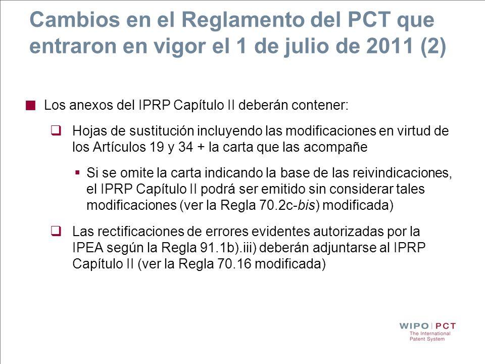 Cambios en el Reglamento del PCT que entraron en vigor el 1 de julio de 2011 (2) Los anexos del IPRP Capítulo II deberán contener: Hojas de sustitució