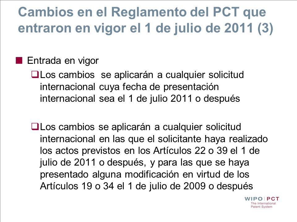 Cambios en el Reglamento del PCT que entraron en vigor el 1 de julio de 2011 (3) Entrada en vigor Los cambios se aplicarán a cualquier solicitud inter