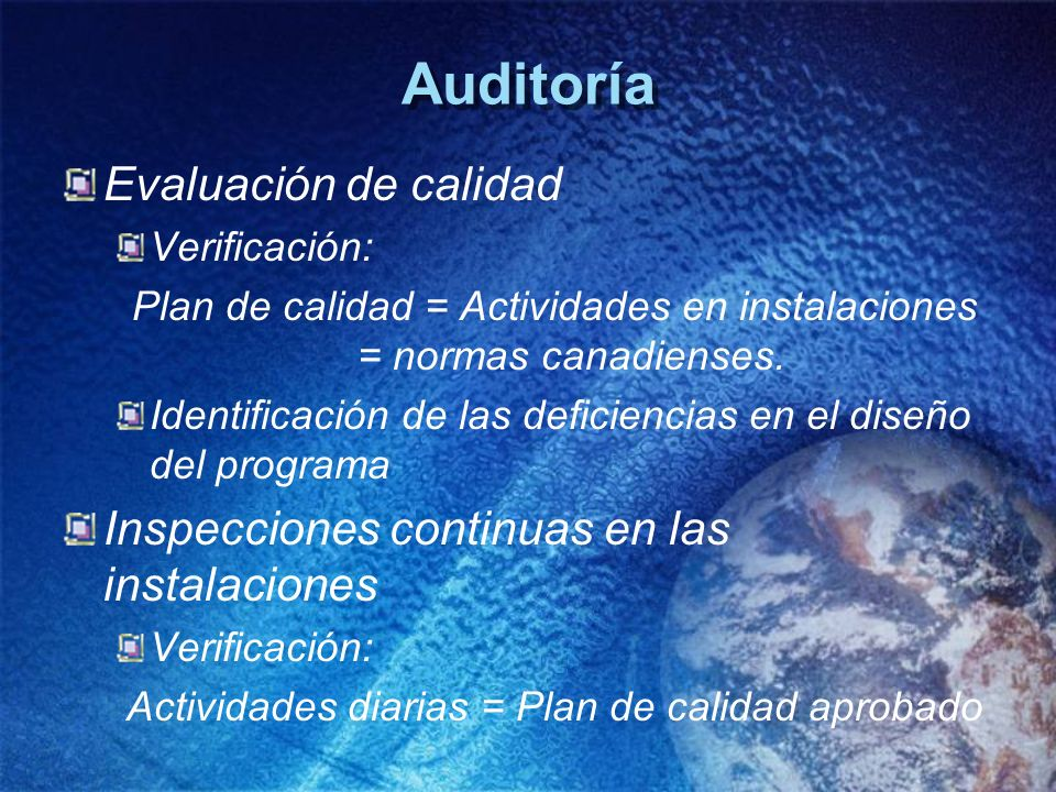 Auditoría Evaluación de calidad Verificación: Plan de calidad = Actividades en instalaciones = normas canadienses. Identificación de las deficiencias