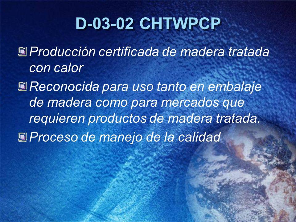 D-03-02 CHTWPCP Producción certificada de madera tratada con calor Reconocida para uso tanto en embalaje de madera como para mercados que requieren pr