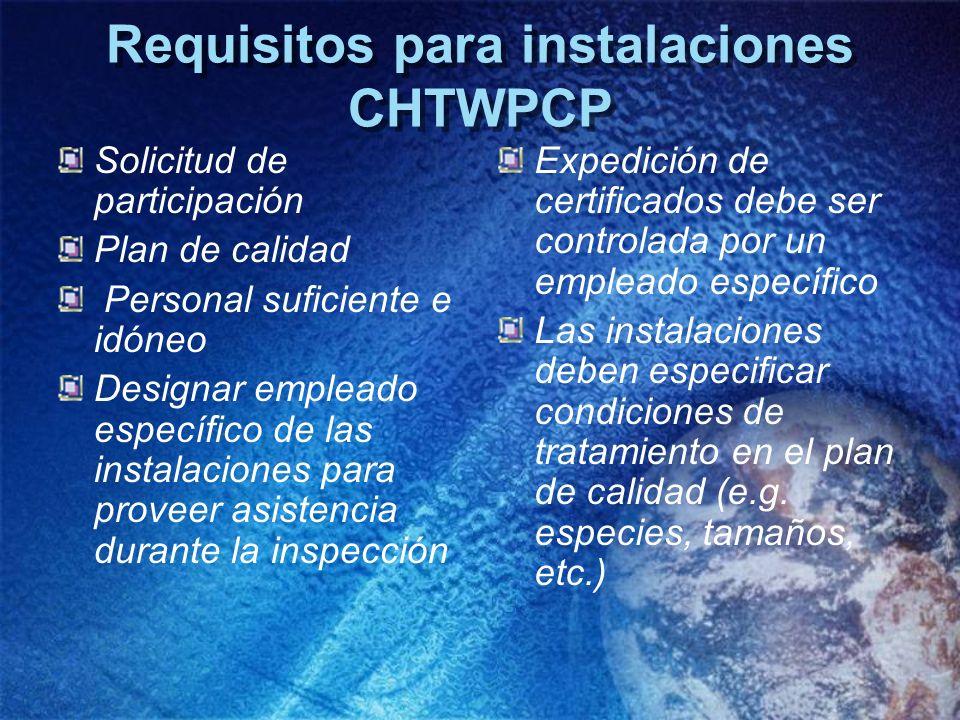 Requisitos para instalaciones CHTWPCP Solicitud de participación Plan de calidad Personal suficiente e idóneo Designar empleado específico de las inst