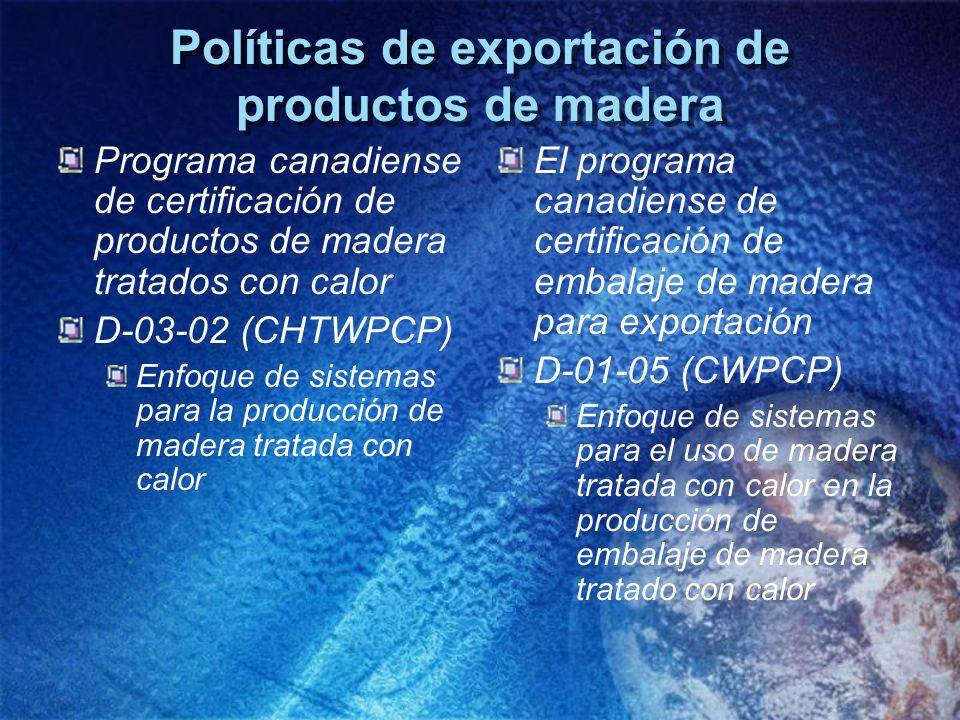 Políticas de exportación de productos de madera Programa canadiense de certificación de productos de madera tratados con calor D-03-02 (CHTWPCP) Enfoq