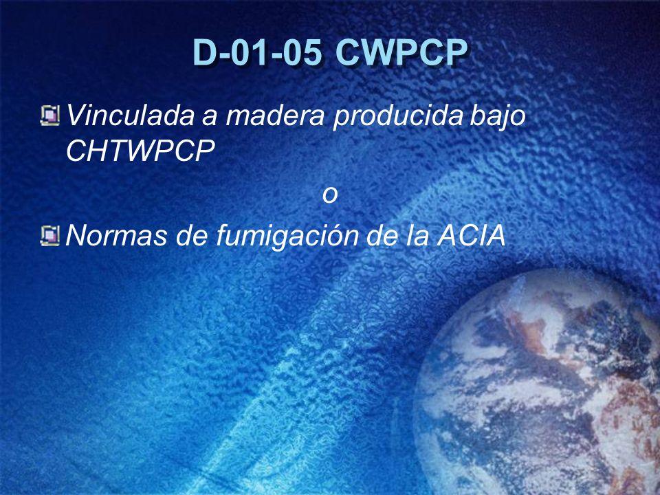 D-01-05 CWPCP Vinculada a madera producida bajo CHTWPCP o Normas de fumigación de la ACIA