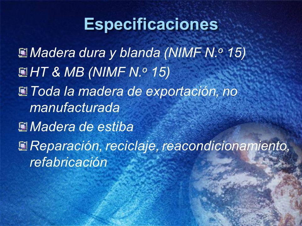 Especificaciones Madera dura y blanda (NIMF N. o 15) HT & MB (NIMF N. o 15) Toda la madera de exportación, no manufacturada Madera de estiba Reparació