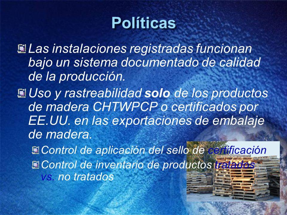 Políticas Las instalaciones registradas funcionan bajo un sistema documentado de calidad de la producción. Uso y rastreabilidad solo de los productos