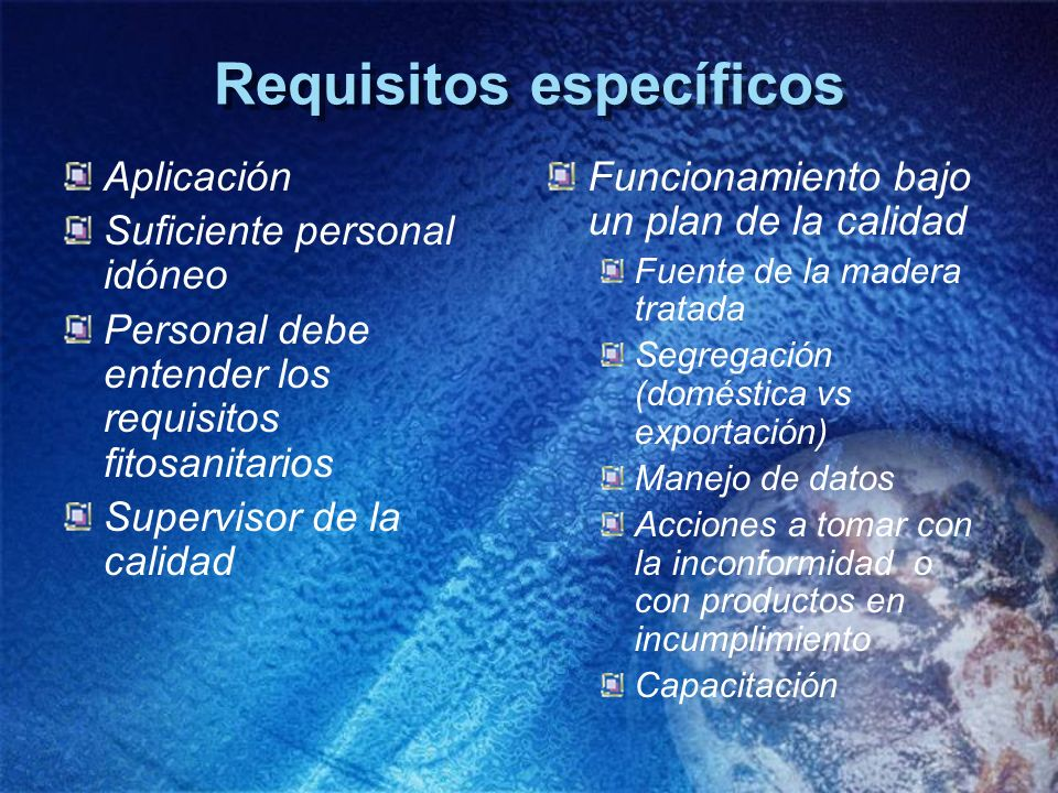 Requisitos específicos Aplicación Suficiente personal idóneo Personal debe entender los requisitos fitosanitarios Supervisor de la calidad Funcionamie