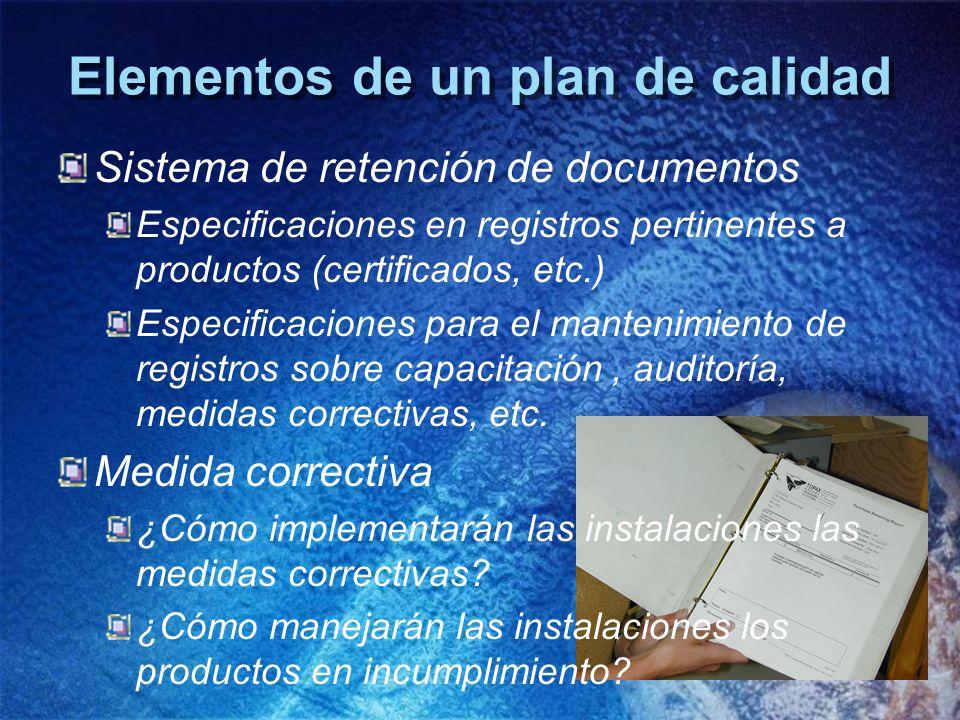 Elementos de un plan de calidad Sistema de retención de documentos Especificaciones en registros pertinentes a productos (certificados, etc.) Especifi