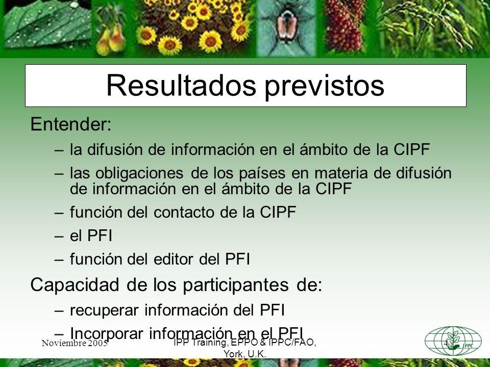 Noviembre 20054 IPP Training, EPPO & IPPC/FAO, York, U.K. Resultados previstos Entender: –la difusión de información en el ámbito de la CIPF –las obli