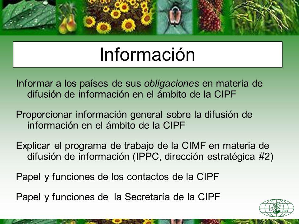 2 Informar a los países de sus obligaciones en materia de difusión de información en el ámbito de la CIPF Proporcionar información general sobre la difusión de información en el ámbito de la CIPF Explicar el programa de trabajo de la CIMF en materia de difusión de información (IPPC, dirección estratégica #2) Papel y funciones de los contactos de la CIPF Papel y funciones de la Secretaría de la CIPF Información