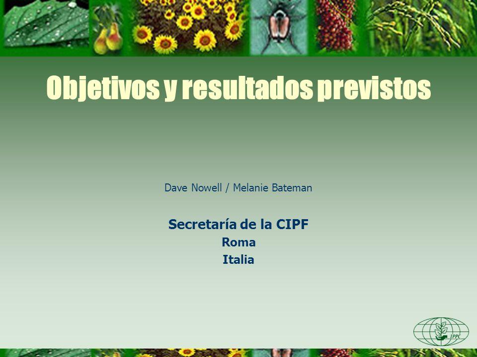 Objetivos y resultados previstos Dave Nowell / Melanie Bateman Secretaría de la CIPF Roma Italia