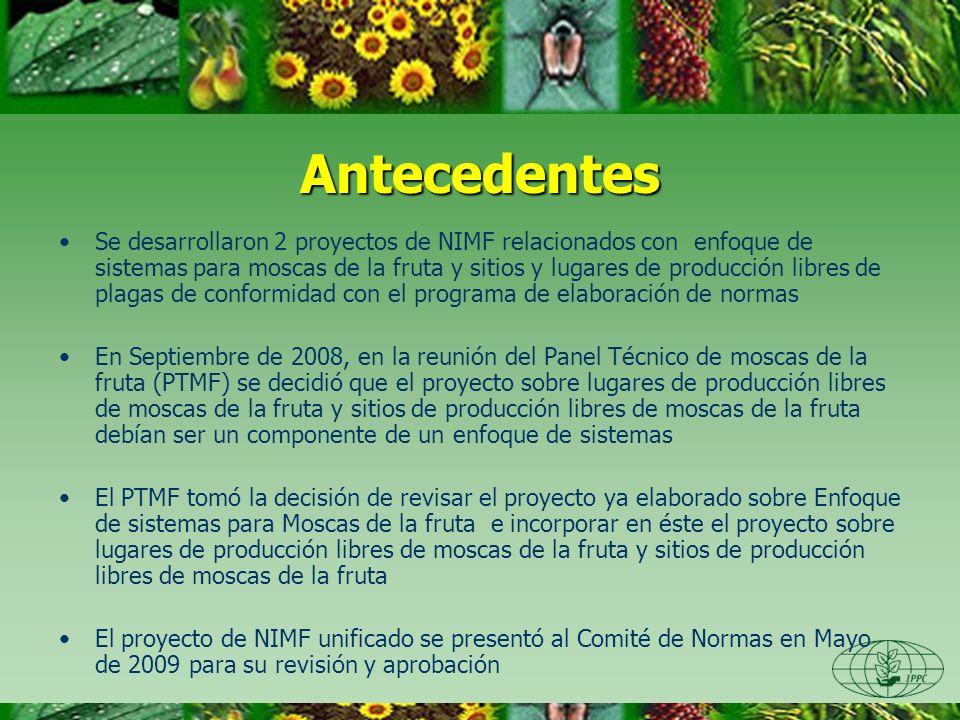 Antecedentes Se desarrollaron 2 proyectos de NIMF relacionados con enfoque de sistemas para moscas de la fruta y sitios y lugares de producción libres
