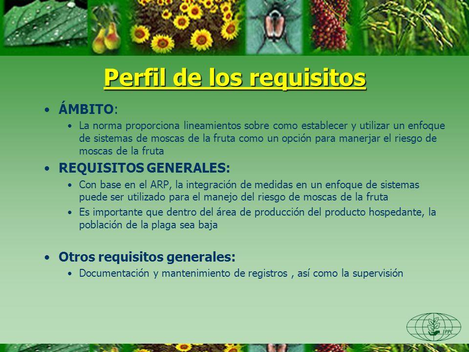 Perfil de los requisitos ÁMBITO: La norma proporciona lineamientos sobre como establecer y utilizar un enfoque de sistemas de moscas de la fruta como