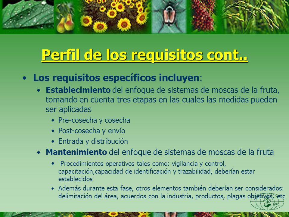Perfil de los requisitos cont.. Los requisitos específicos incluyen: Establecimiento del enfoque de sistemas de moscas de la fruta, tomando en cuenta