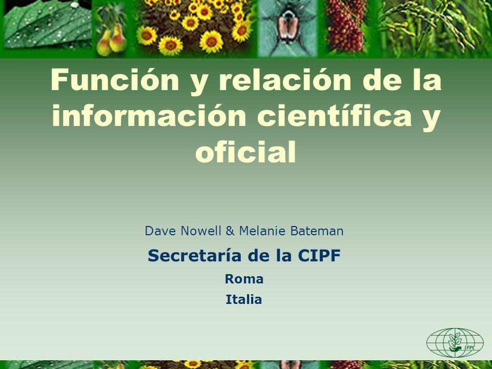 Función y relación de la información científica y oficial Dave Nowell & Melanie Bateman Secretaría de la CIPF Roma Italia