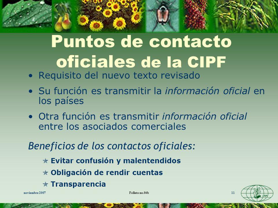 noviembre 2007Folleto no.04b11 Puntos de contacto oficiales de la CIPF Requisito del nuevo texto revisado Su función es transmitir la información ofic