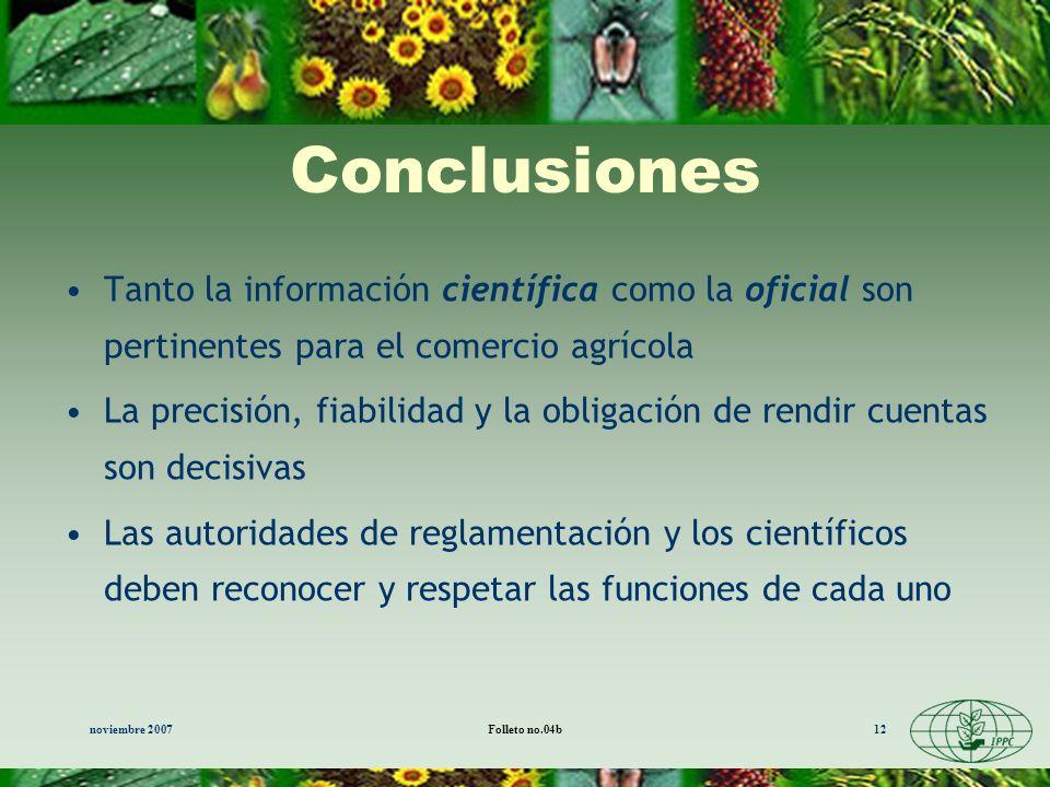 noviembre 2007Folleto no.04b12 Conclusiones Tanto la información científica como la oficial son pertinentes para el comercio agrícola La precisión, fi