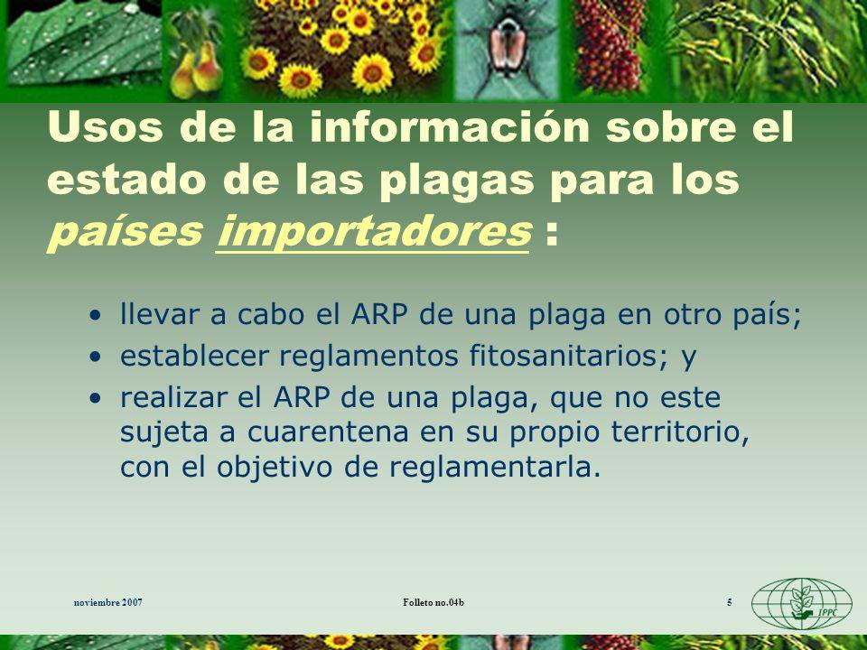 noviembre 2007Folleto no.04b5 Usos de la información sobre el estado de las plagas para los países importadores : llevar a cabo el ARP de una plaga en