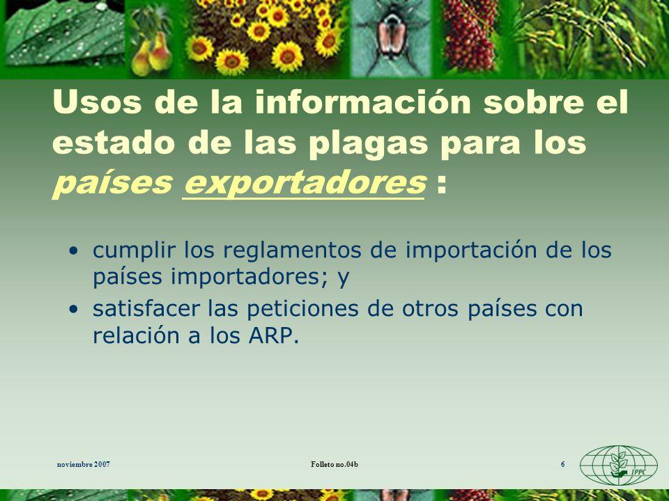 noviembre 2007Folleto no.04b6 Usos de la información sobre el estado de las plagas para los países exportadores : cumplir los reglamentos de importaci