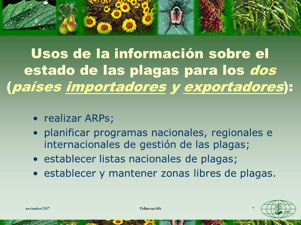 noviembre 2007Folleto no.04b7 Usos de la información sobre el estado de las plagas para los dos (países importadores y exportadores): realizar ARPs; p