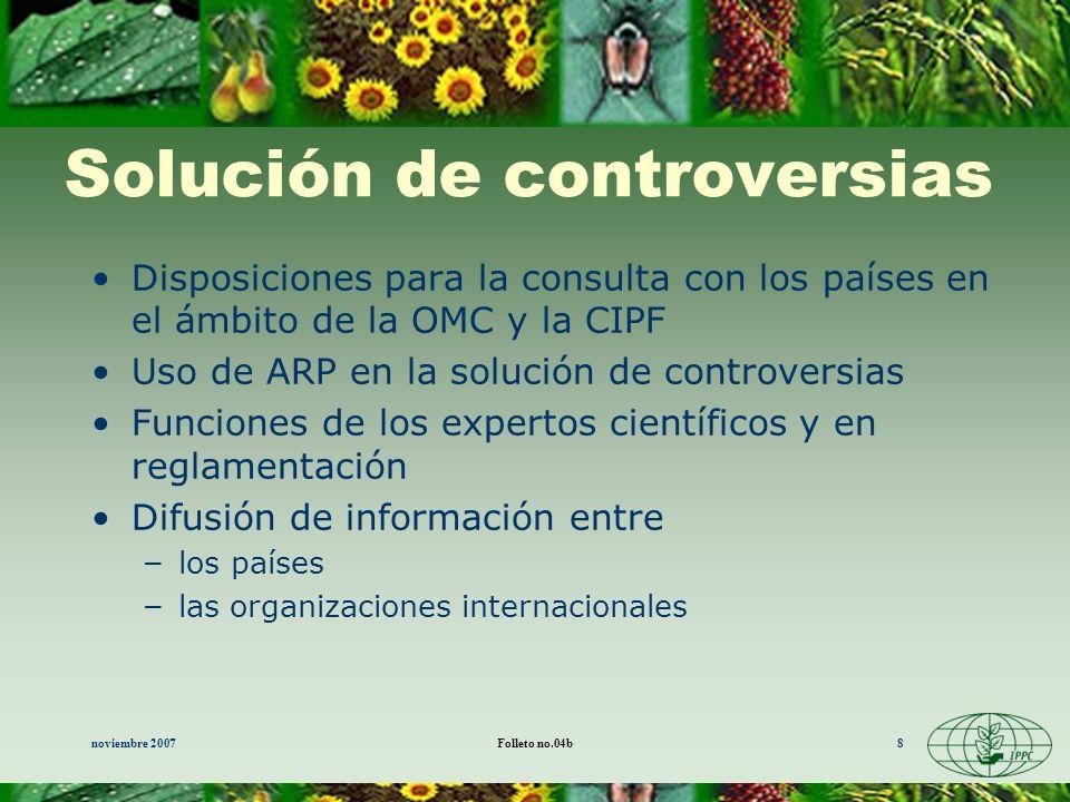 noviembre 2007Folleto no.04b8 Solución de controversias Disposiciones para la consulta con los países en el ámbito de la OMC y la CIPF Uso de ARP en l