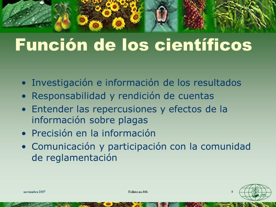 noviembre 2007Folleto no.04b9 Función de los científicos Investigación e información de los resultados Responsabilidad y rendición de cuentas Entender