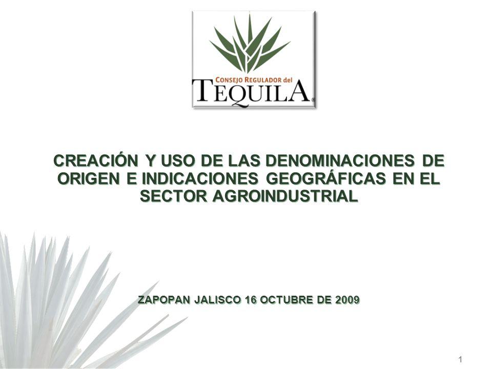CREACIÓN Y USO DE LAS DENOMINACIONES DE ORIGEN E INDICACIONES GEOGRÁFICAS EN EL SECTOR AGROINDUSTRIAL ZAPOPAN JALISCO 16 OCTUBRE DE 2009 1