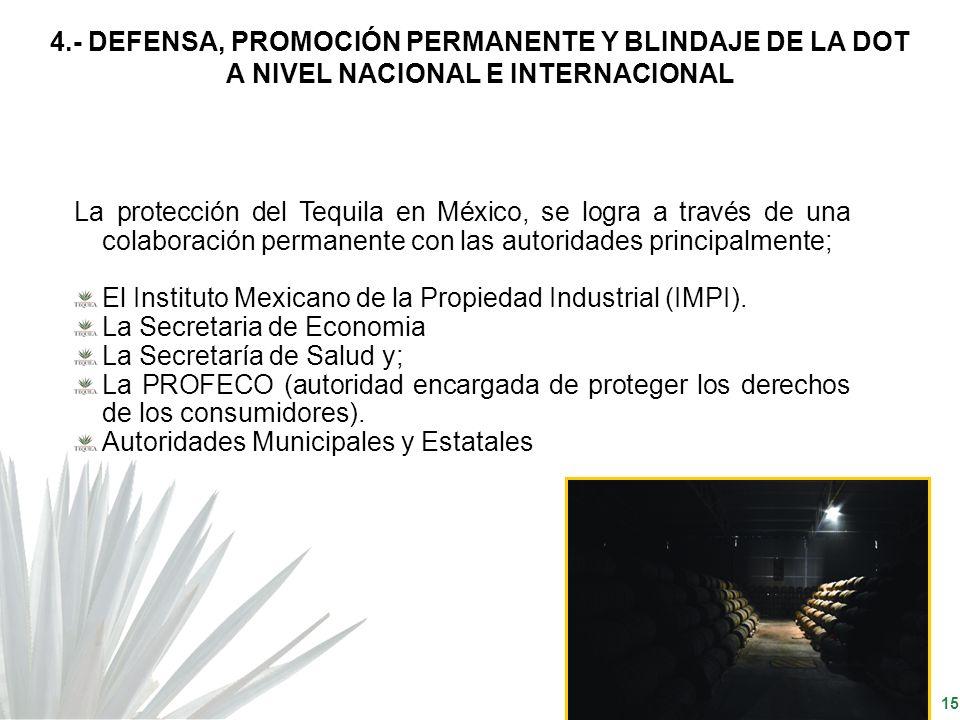 15 La protección del Tequila en México, se logra a través de una colaboración permanente con las autoridades principalmente; El Instituto Mexicano de