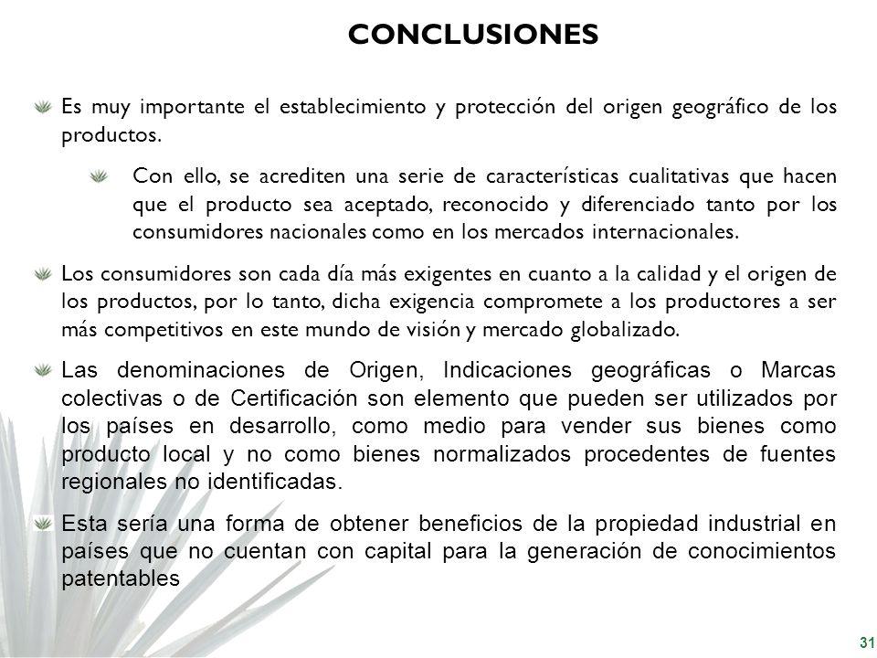 31 Es muy importante el establecimiento y protección del origen geográfico de los productos. Con ello, se acrediten una serie de características cuali
